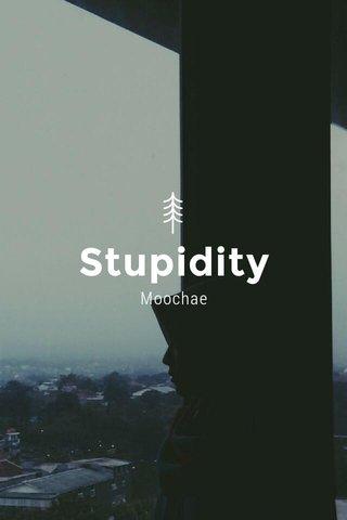 Stupidity Moochae