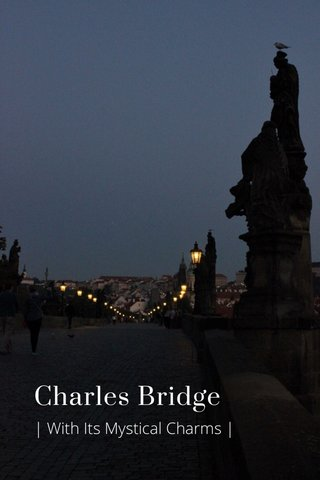 Charles Bridge | With Its Mystical Charms |