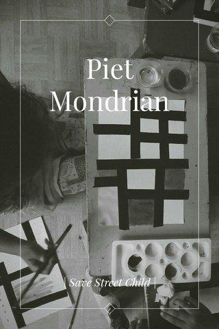 Piet Mondrian   Save Street Child  