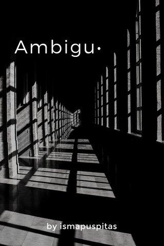 Ambigu• by ismapuspitas