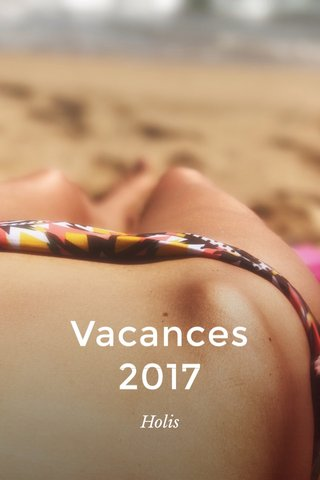Vacances 2017 Holis