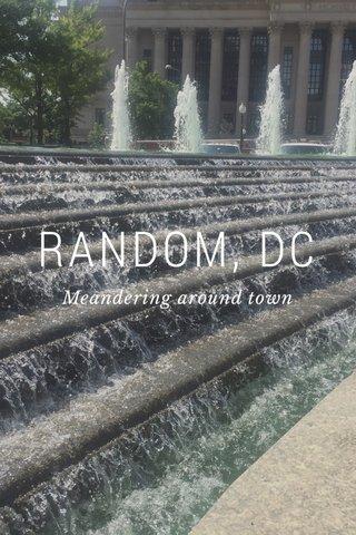 RANDOM, DC Meandering around town