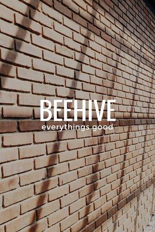 BEEHIVE everythings good