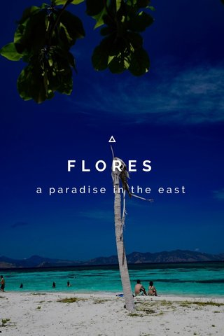 FLORES a paradise in the east