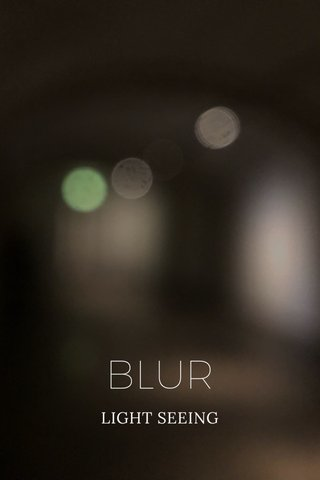 BLUR LIGHT SEEING
