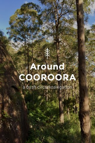 Around COOROORA a bush circumnavigation