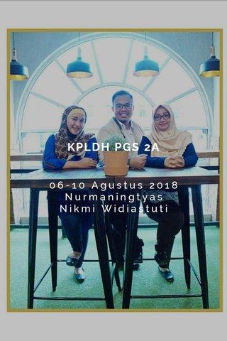 KPLDH PGS 2A 06-10 Agustus 2018 Nurmaningtyas Nikmi Widiastuti
