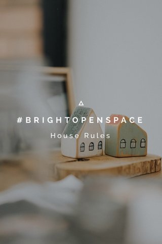 #BRIGHTOPENSPACE House Rules