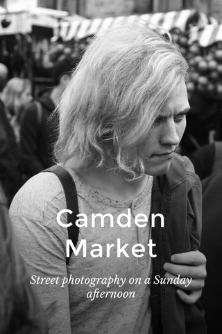Camden Market Street photography on a Sunday afternoon