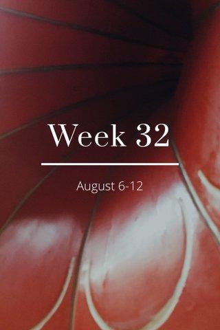 Week 32 August 6-12
