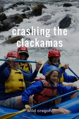 crashing the clackamas wild oregon