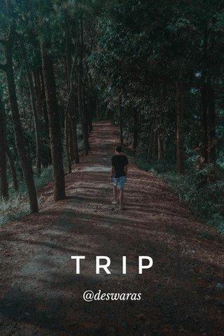 TRIP @deswaras