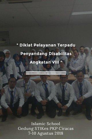 """ Diklat Pelayanan Terpadu Penyandang Disabilitas Angkatan VIII "" Islamic School Gedung STIKes PKP Ciracas 7-10 Agustus 2018"