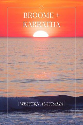 BROOME + KARRATHA | WESTERN AUSTRALIA |