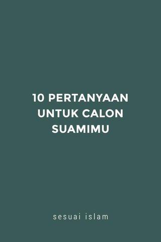 10 PERTANYAAN UNTUK CALON SUAMIMU sesuai islam