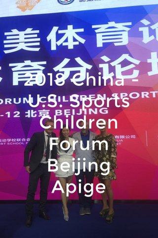 2018 China - U.S. Sports Children Forum Beijing Apige partecipa ai lavori. Qui nella foto Davide Cavalli e Alessia Mancini con Jan Co-fonder Yinglets Foundation China e Carlos Blanco F.C. Barcellona,