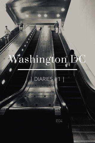 Washington DC | DIARIES #1 |