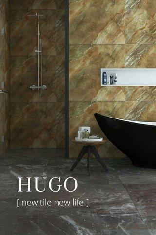 HUGO [ new tile new life ]
