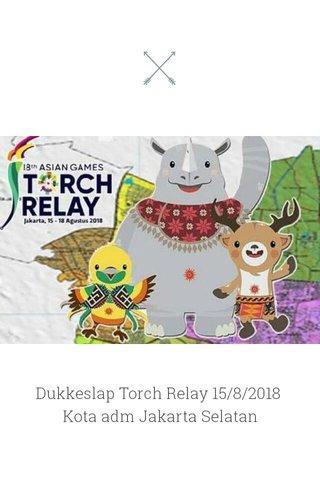 Dukkeslap Torch Relay 15/8/2018 Kota adm Jakarta Selatan