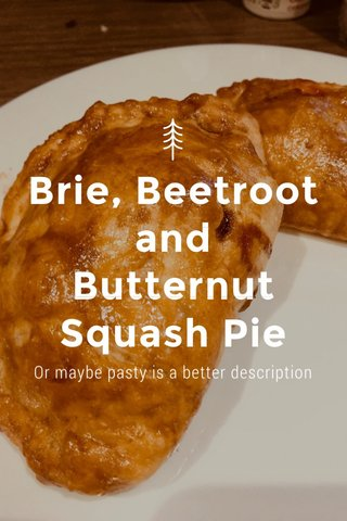 Brie, Beetroot and Butternut Squash Pie Or maybe pasty is a better description