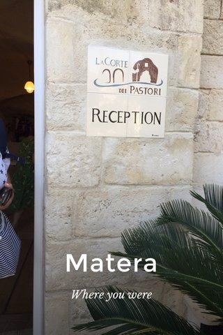 Matera Where you were