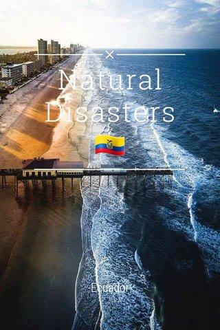 Natural Disasters 🇪🇨 -Ecuador-