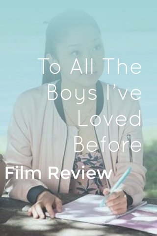 To All The Boys I've Loved Before Film Review