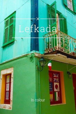 Lefkada In colour