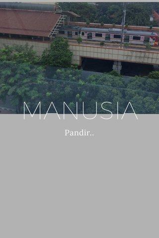 MANUSIA Pandir..