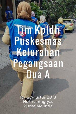 Tim Kpldh Puskesmas Kelurahan Pegangsaan Dua A 13-16 Agustus 2018 Nurmaningtyas Risma Melinda