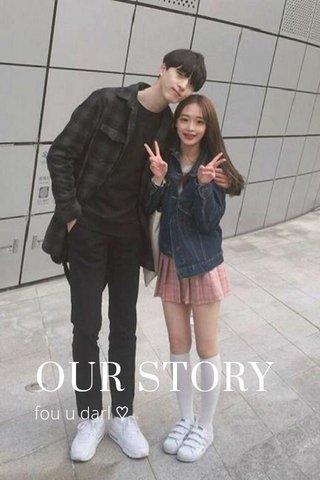 OUR STORY fou u darl ♡