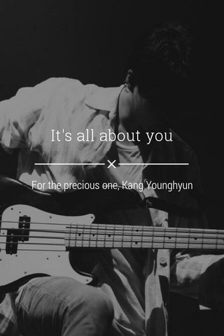 It's all about you For the precious one, Kang Younghyun