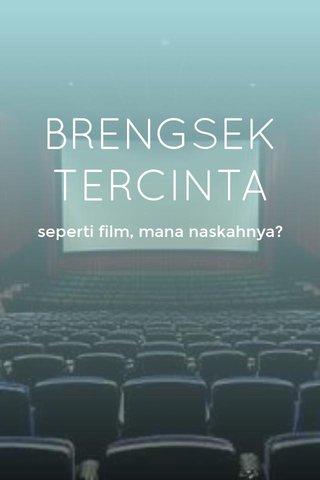 BRENGSEK TERCINTA seperti film, mana naskahnya?