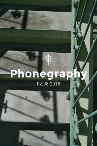 Phonegraphy 02.08.2018