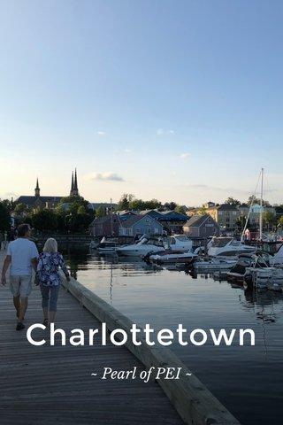 Charlottetown ~ Pearl of PEI ~