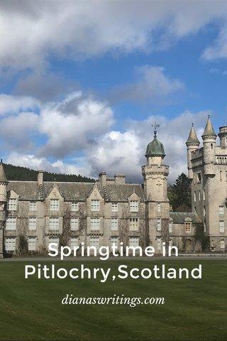 Springtime in Pitlochry,Scotland dianaswritings.com
