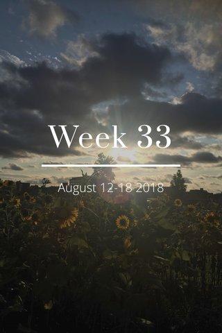 Week 33 August 12-18 2018