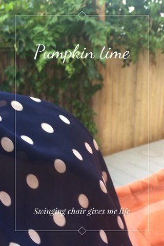 Pumpkin time Swinging chair gives me life