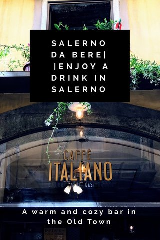 SALERNO DA BERE| |ENJOY A DRINK IN SALERNO A warm and cozy bar in the Old Town