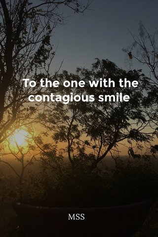 To the one with the contagious smile MSS