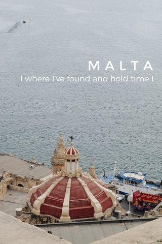 MALTA I where I've found and hold time I