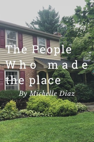 The People Who made the place By Michelle Diaz
