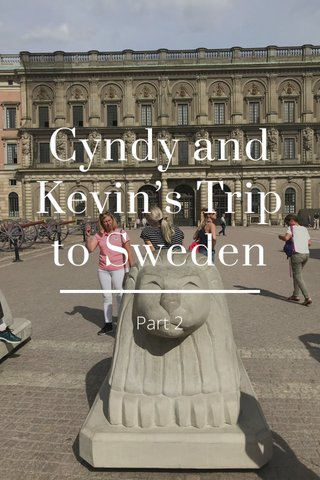 Cyndy and Kevin's Trip to Sweden Part 2