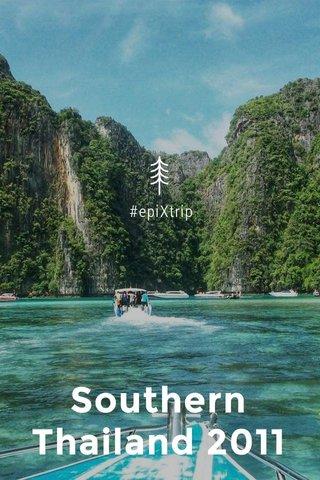 Southern Thailand 2011 #epiXtrip