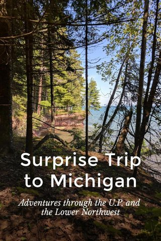 Surprise Trip to Michigan Adventures through the U.P. and the Lower Northwest