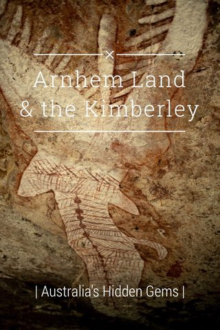 Arnhem Land & the Kimberley   Australia's Hidden Gems  