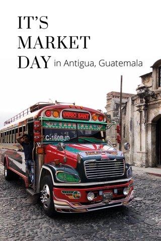 IT'S MARKET DAY in Antigua, Guatemala