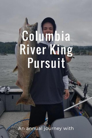 Columbia River King Pursuit An annual journey with brothers