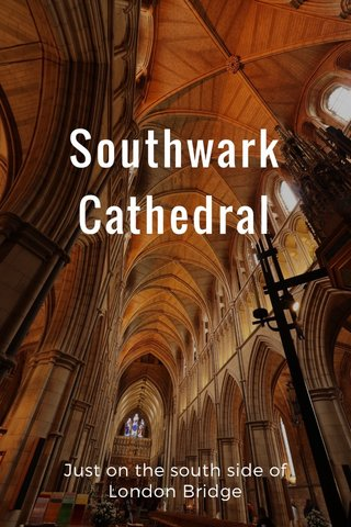 Southwark Cathedral Just on the south side of London Bridge