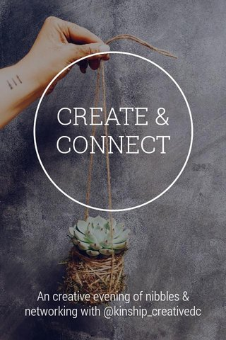 CREATE & CONNECT An creative evening of nibbles & networking with @kinship_creativedc